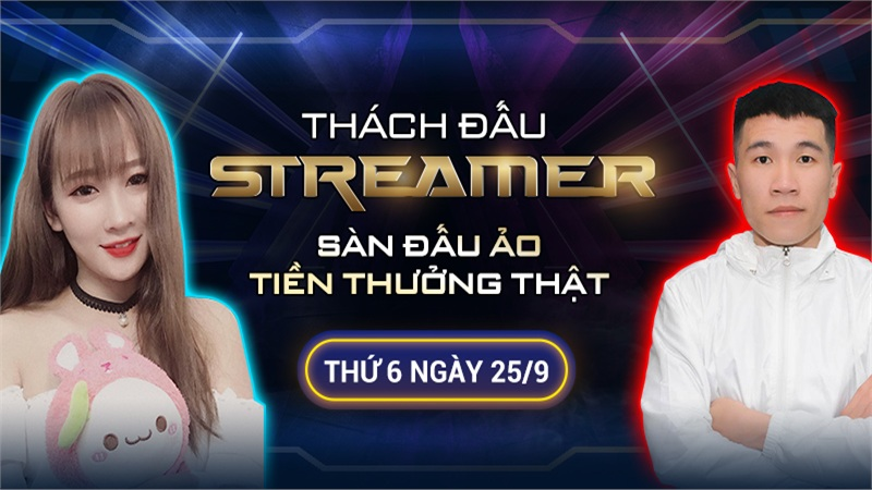 Sự kiện Thách đấu Streamer: Sàn đấu ảo, tiền thưởng thật - Ngày 25/9